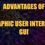 Advantages/Benefits of GUI