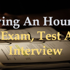 STUDYING AN HOUR PRIOR TO EXAM, TEST AND INTERVIEW